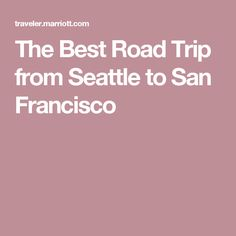 The Best Road Trip from Seattle to San Francisco