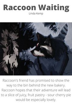 """Raccoon's friend has promised to show the way to the bin behind the new bakery. Raccoon hopes that their adventure will lead to a slice of juicy, fruit pastry - sour cherry pie would be especially lovely. Medium: Acrylic on panel Size: 6"""" x 8"""" Sour Cherry Pie, Juicy Fruit, Bakery, Paintings, Adventure, Fine Art, Things To Sell, Medium, Artist"""
