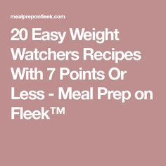 20 Easy Weight Watchers Recipes With 7 Points Or Less - Meal Prep on Fleek™