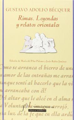 Rimas ; Leyendas y relatos orientales / Gustavo Adolfo Bécquer ; edición, introducción y notas de María del Pilar Palomo y Jesús Rubio Jiménez.-- Sevilla : Fundación José Manuel Lara, 2015.