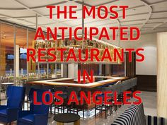 Los Angeles's Most Anticipated Spring Restaurant Openings of 2015 - Eater LA