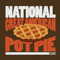 Celebrate National Great American Pot Pie Day by eating a pie and use #GreatAmericanPotPieDay for social media