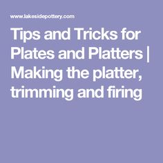 Tips and Tricks for Plates and Platters | Making the platter, trimming and firing