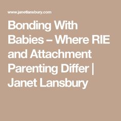 Bonding With Babies – Where RIE and Attachment Parenting Differ | Janet Lansbury