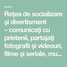 Reţea de socializare şi divertisment –comunicaţi cu prietenii, partajaţi fotografii şi videouri, filme şi seriale, muzică, jocuri, conectaţi-vă la grupuri cu interese comune.