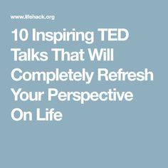10 Inspiring TED Talks That Will Completely Refresh Your Perspective On Life