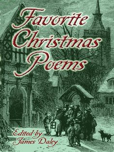 Favorite Christmas Poems by James Daley  What would Christmas be without such charming and heartwarming poems as 'A Visit from St. Nicholas'? That famous poem, also known as 'The Night Before Christmas,' is only one of the many sparkling highlights of this festive collection, a rich and varied compilation of yuletide verse that will enchant readers of all ages.These poems range from serious seasonal reflections by Martin Luther ('From Heaven Above to Earth I Come') and John...