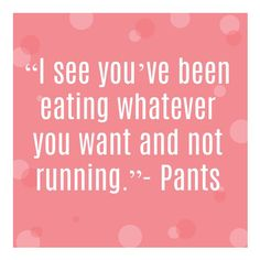 """I see you've been eating whatever you want and not running. I Love To Run, Run Like A Girl, Just Run, Girls Be Like, Running Day, Running Pants, Running Women, Yoga Pants, Running Quotes"