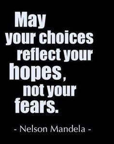 may your choices reflect your hopes, not your fears