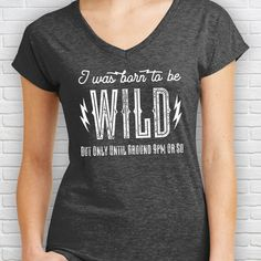 I Was Born to Be Wild But Only Until Around 9pm or So Ladies Tee Shir