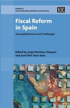 Fiscal Reform in Spain: Accomplishments and Challenges (Studies in Fiscal Federalism and State-Local Finance) by Jorge Vazquez-martinez. $219.00. Publication: July 25, 2007. Series - Studies in Fiscal Federalism and State-Local Finance. Publisher: Edward Elgar Pub; illustrated edition edition (July 25, 2007). 558 pages