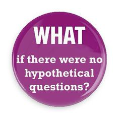 What if there were no hypothetical questions? button
