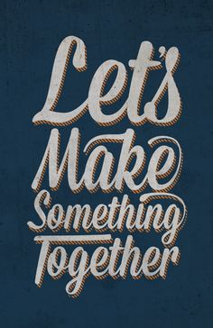 Lets make something together :)