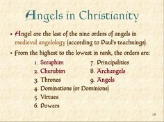 Angels in Christianity Angel are the last of the nine orders of angels in medieval angelology (according to Paul's teachni...