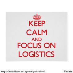 Keep Calm and focus on Logistics Poster