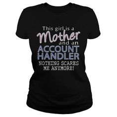ACCOUNT HANDLER AND THIS GIRL IS A MOTHER NOTHING SCARES T Shirts, Hoodie Sweatshirts