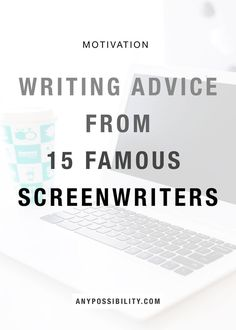 Advice from 15 Famous Screenwriters on Writing and Building a Career in the Entertainment Industry.