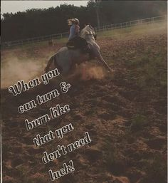Cowgirltimes - Barrel Racing - When you can turn & burn like that you don't need luck http://cowgirltimes.com/barrel-racing-quotes/