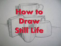 How to Set up a Still Life and Complete a Still Life Drawing - Tutorial