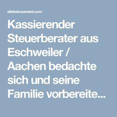 Kassierender Steuerberater aus Eschweiler / Aachen bedachte sich und seine Familie vorbereitend grosszügig in einem fremden Testament: seine geschädigte Mandantin zeigte ihn bei der Staatsanwaltschaft Aachen an wegen Untreue, Betruges und Unterschlagung - Magazine