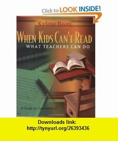 When Kids Cant Read What Teachers Can Do A Guide for Teachers 6-12 (9780867095197) Kylene Beers , ISBN-10: 0867095199  , ISBN-13: 978-0867095197 ,  , tutorials , pdf , ebook , torrent , downloads , rapidshare , filesonic , hotfile , megaupload , fileserve