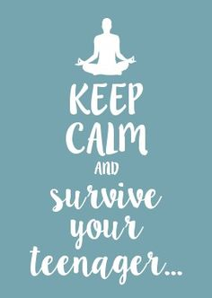 KEEP CALM AND survive your teenager...