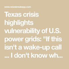 """Texas crisis highlights vulnerability of U.S. power grids: """"If this isn't a wake-up call ... I don't know what is""""   News Break"""
