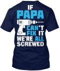 Discover Father's Day Gift: Papa Can Fix It! T-Shirt from Father's Day 2017, a custom product made just for you by Teespring. With world-class production and customer support, your satisfaction is guaranteed. - If Papa Can T Fix It We Re All Screwed