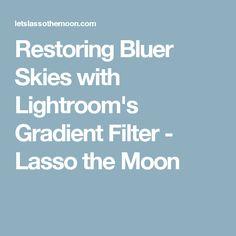 Restoring Bluer Skies with Lightroom's Gradient Filter - Lasso the Moon