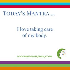 Today's #Mantra. . . I love taking care of my body.  #affirmation #trainyourbrain #ltg  Would you like these mantras in your email inbox?  Click here: