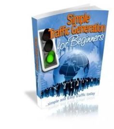Simple Traffic Generation For Beginners - http://ebookgoldmine.net/simple-traffic-generation-beginners/