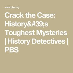 Crack the Case: History's Toughest Mysteries | History Detectives | PBS