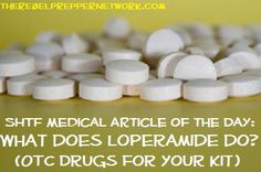 SHTF Medical Article of the Day: What does Loperamide do? (OTC Drugs for your Kit) Possibly the most important and overlooked OTC accessible medical prep.
