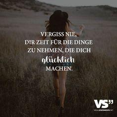 """Vergiss nie, dir Zeit für die Dinge zu nehmen, die dich glücklich machen. - VISUAL STATEMENTS® Mehr zum Thema """"Coaching"""" und Persönlichkeit gibt es auf LernCoaching-Berlin.com"""