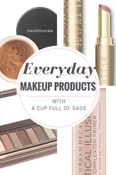 Everyday Makeup Products. Sharing my favorite makeup product for my everyday look. A Cup Full of Sass.