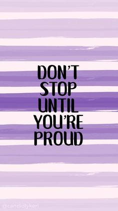 Wallpaper – İphone,Android Dont stop until you're proud purple lines paint brush quote inspirational b… – My Pin Page Motivacional Quotes, Goal Quotes, Words Quotes, Qoutes, Epic Quotes, Quotes Women, Sayings, Inspirational Backgrounds, Quote Backgrounds