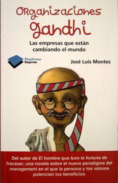 Organizaciones Gandhi : las empresas que están cambiando el mundo / José Luis Montes. + info: http://joseluismontes.com/nuevos-paradigmas-de-la-gestion-de-las-organizaciones/manifiesto-de-las-organizaciones-gandhi/