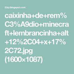 caixinha+de+rem%C3%A9dio+minecraft+lembrancinha+alt+12%2C04+x+17%2C72.jpg (1600×1087)
