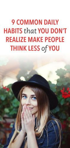 9 Common Daily Habits That You Don't Realize Make People Think Less of You