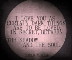 Pablo Neruda, I may have already pinned this, but I love it