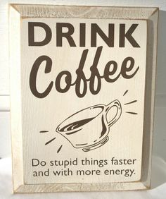 """Wooden Sign """"Drink Coffee Do Stupid Things Faster and With More Energy"""" Handmade"""