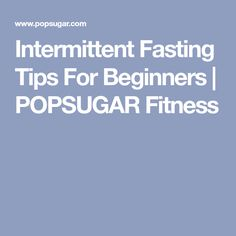 Intermittent Fasting Tips For Beginners | POPSUGAR Fitness