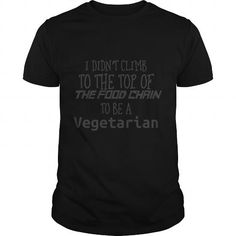 Cool I Didnt Climb to the Top of the Food Chain to Be a Vegetarian TShirt T shirts