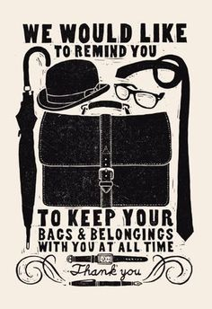 We would like to remind you to keep your belongings with you at all times