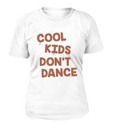 "# Cool Kids Don't Dance .  Special Offer, not available in shopsComes in a variety of styles and coloursBuy yours now before it is too late!For Store >> https://www.teezily.com/stores/dancetee Secured payment via Visa / Mastercard / Amex / PayPal / iDealHow to place an order Choose the model from the drop-down menu Click on ""Buy it now"" Choose the size and the quantity Add your delivery address and bank details And that's it! Dancehall, dancefloor, dance with me, dance music, dancing…"
