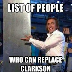 Who can replace Clarkson? NO ONE CAN! If they do end up replacing him, it wouldn't be the same.