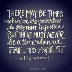Elie Wiesel - injustice,  protest                                                                                                                                                      More
