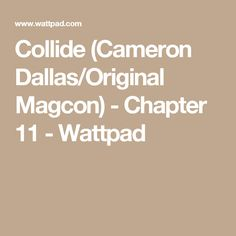 Collide (Cameron Dallas/Original Magcon) - Chapter 11 - Wattpad