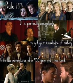 Rule 147: It is perfectly acceptable to get your knowledge of history from the adventures of a 900 year old Time Lord.  [Image Credit] [Image Credit] [Image Credit] [Image Credit] [Image Credit] [Image Credit] [Image Credit] [Image Credit]