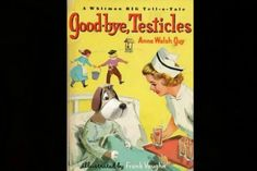 """Good-bye, Testicles"" -- another book that was actually published. I really shouldn't have laughed as hard as I did after I read the title. Oh well, win some, lose some!"